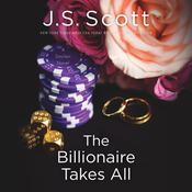 The Billionaire Takes All Audiobook, by J. S. Scott