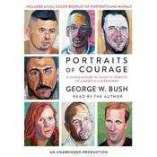 Portraits of Courage: A Commander in Chiefs Tribute to Americas Warriors Audiobook, by George W. Bush