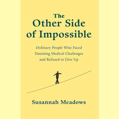 The Other Side of Impossible: Ordinary People Who Faced Daunting Medical Challenges and Refused to Give Up Audiobook, by Susannah Meadows