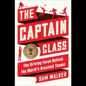 The Captain Class: The Hidden Force That Creates the Worlds Greatest Teams Audiobook, by Sam Walker