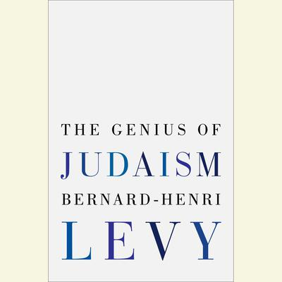The Genius of Judaism Audiobook, by Bernard-Henri Lévy