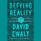 Defying Reality: The Inside Story of the Virtual Reality Revolution Audiobook, by David M. Ewalt