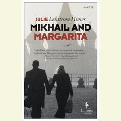 Mikhail and Margarita: A Novel Audiobook, by Julie Lekstrom Himes