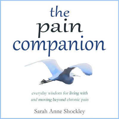 The Pain Companion: Everyday Wisdom for Living With and Moving Beyond Chronic Pain Audiobook, by Sarah Anne Shockley