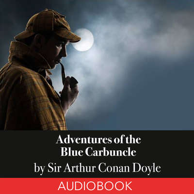 Sherlock Holmes: Adventures of the Blue Carbuncle Audiobook, by Arthur Conan Doyle