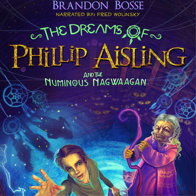 The Dreams of Phillip Aisling and the Numinous Nagwaagan Audiobook, by Brandon Bosse