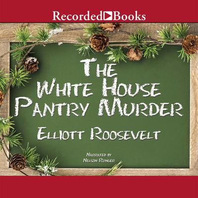 The White House Pantry Murder Audiobook, by Elliott Roosevelt