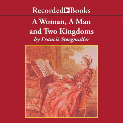 A Woman, a Man, and Two Kingdoms: The Story of Madame DÉpinay and the Abbé Galiani Audiobook, by Francis Steegmuller