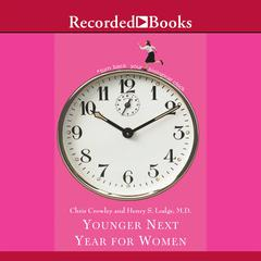 Younger Next Year for Women: Live Strong, Fit, and Sexy—Until Youre 80 and Beyond Audiobook, by Henry Lodge, Chris Crowley