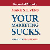 Your Marketing Sucks. Audiobook, by Mark Stevens