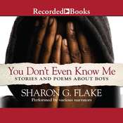 You Dont Even Know Me: Stories and Poems about Boys, by Sharon Flake