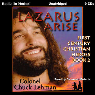 Lazarus Arise: First Century Christian Heroes, Book 2 Audiobook, by Chuck Lehman