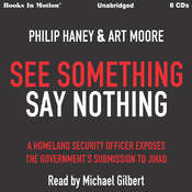 See Something Say Something: A Homeland Security Officer Exposes the Governments Submission to Jihad Audiobook, by Art Philip, Moore Haney