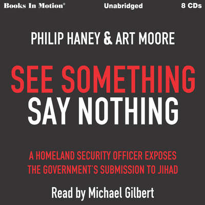 See Something Say Something: A Homeland Security Officer Exposes the Governments Submission to Jihad Audiobook, by Art Philip
