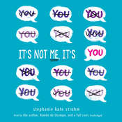 Its Not Me, Its You, by Stephanie Kate Strohm