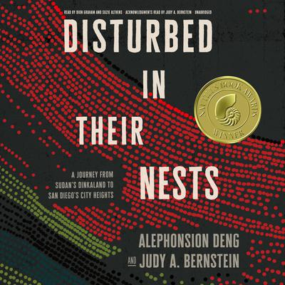 Disturbed in Their Nests: A Journey from Sudan's Dinkaland to San Diego's City Heights Audiobook, by Alephonsion Deng