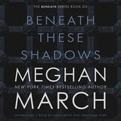 Beneath These Shadows, by Meghan  March