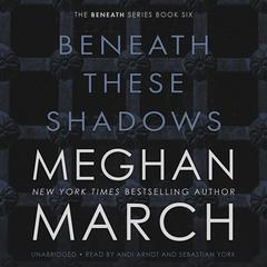 Beneath These Shadows Audiobook, by Meghan March