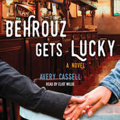Behrouz Gets Lucky: A Novel Audiobook, by Avery Cassell