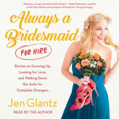Always a Bridesmaid (for Hire) Audiobook, by Jen Glantz