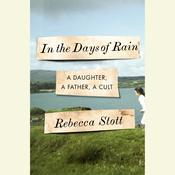 In the Days of Rain: A Daughter, a Father, a Cult Audiobook, by Rebecca Stott