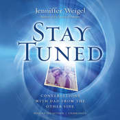 Stay Tuned: Conversations with Dad from the Other Side, by Jenniffer Weigel