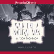 Walk Like A Natural Man, by M. Dion Thompson
