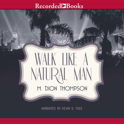 Walk Like A Natural Man Audiobook, by M. Dion Thompson