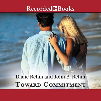 Toward Commitment: A Dialogue About Marriage Audiobook, by Diane Rehm