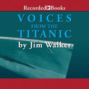 Voices From the Titanic Audiobook, by Jim Walker