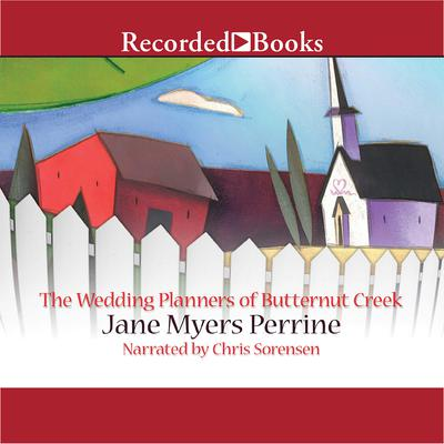 The Wedding Planners of Butternut Creek: A Novel Audiobook, by Jane Myers Perrine