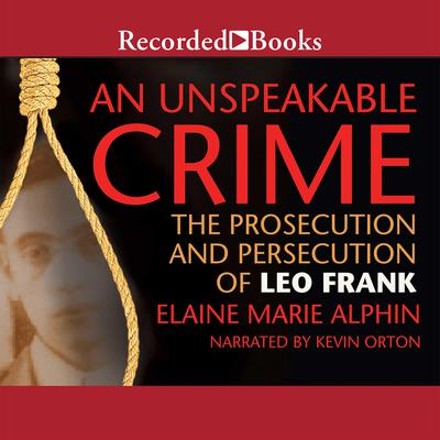 An Unspeakable Crime: The Prosecution and Persecution of Leo Frank Audiobook, by Elaine Marie Alphin