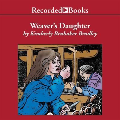 The Weavers Daughter Audiobook, by Kimberly Brubaker Bradley