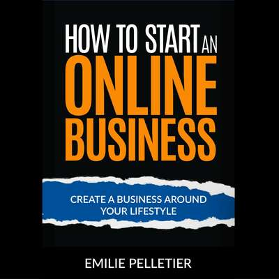 How to Start an Online Business Audiobook, by Emilie Pelletier