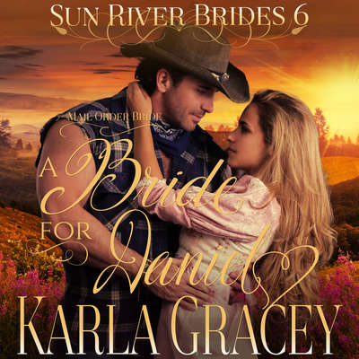 Mail Order Bride - A Bride for Daniel Audiobook, by Karla Gracey