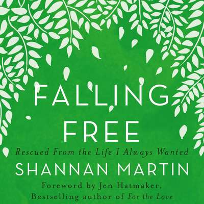 Falling Free: Rescued from the Life I Always Wanted Audiobook, by Jen Hatmaker