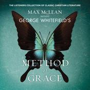 George Whitefields Method of Grace: The Classic Work on Receiving True, Lasting Peace Audiobook, by Max McLean