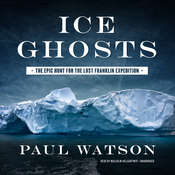 Ice Ghosts: The Epic Hunt for the Lost Franklin Expedition, by Paul Watson