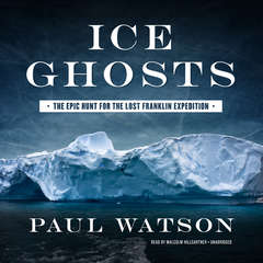 Ice Ghosts: The Epic Hunt for the Lost Franklin Expedition Audiobook, by Paul Watson