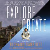Explore/Create: My Life in Pursuit of New Frontiers, Hidden Worlds, and the Creative Spark Audiobook, by Richard Garriott, David Fisher