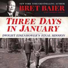 Three Days in January: Dwight Eisenhowers Final Mission Audiobook, by Bret Baier, Catherine Whitney