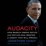 Audacity: How Barack Obama Defied his Critics and Transformed America, by Jonathan Chait