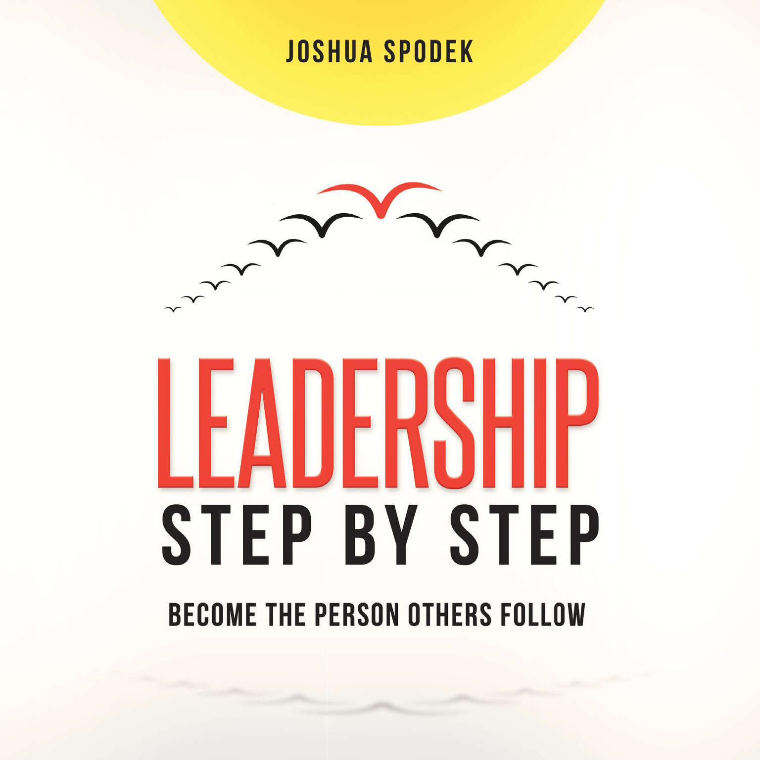 Printable Leadership Step by Step: Become the Person Others Follow Audiobook Cover Art