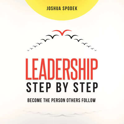 Leadership Step by Step: Become the Person Others Follow Audiobook, by Joshua Spodek
