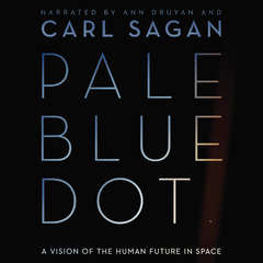 Pale Blue Dot: A Vision of the Human Future in Space Audiobook, by Carl Sagan