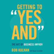 Getting to Yes And: The Art of Business Improv Audiobook, by Bob Kulhan