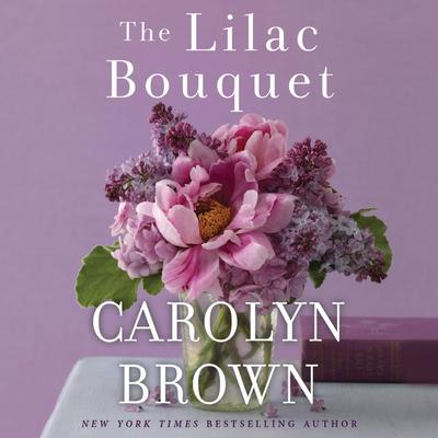 The Lilac Bouquet Audiobook, by Carolyn Brown