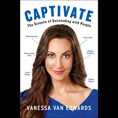 Captivate: The Science of Succeeding with People Audiobook, by Vanessa Van Edwards