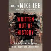 Written Out of History: The Forgotten Founders Who Fought Big Government Audiobook, by Mike Lee