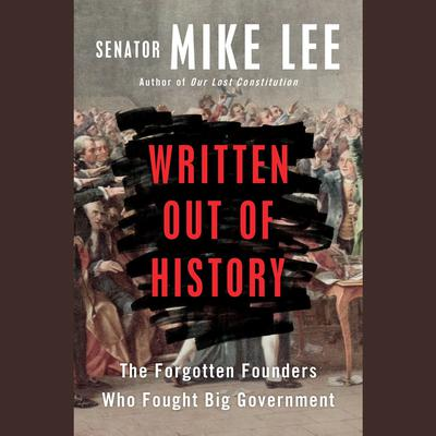 Written Out of History: The Forgotten Founders Who Fought Big Government Audiobook, by